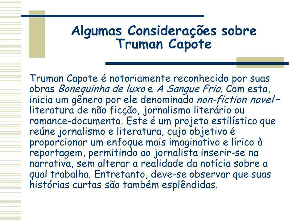 Algumas Considerações sobre Truman Capote Truman Capote é notoriamente reconhecido por suas obras Bonequinha de luxo e A Sangue Frio. Com esta, inicia