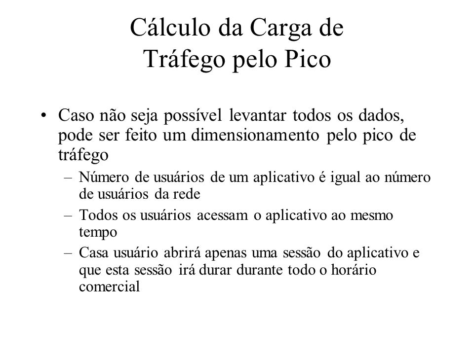 Cálculo da Carga de Tráfego pelo Pico Caso não seja possível levantar todos os dados, pode ser feito um dimensionamento pelo pico de tráfego –Número d