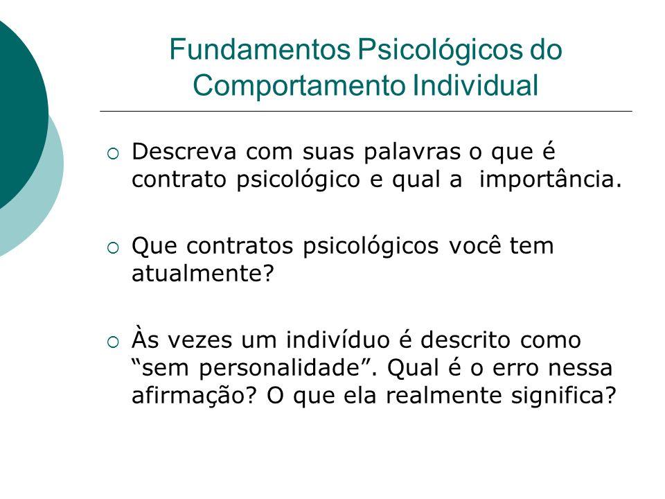 Fundamentos Psicológicos do Comportamento Individual Descreva com suas palavras o que é contrato psicológico e qual a importância. Que contratos psico