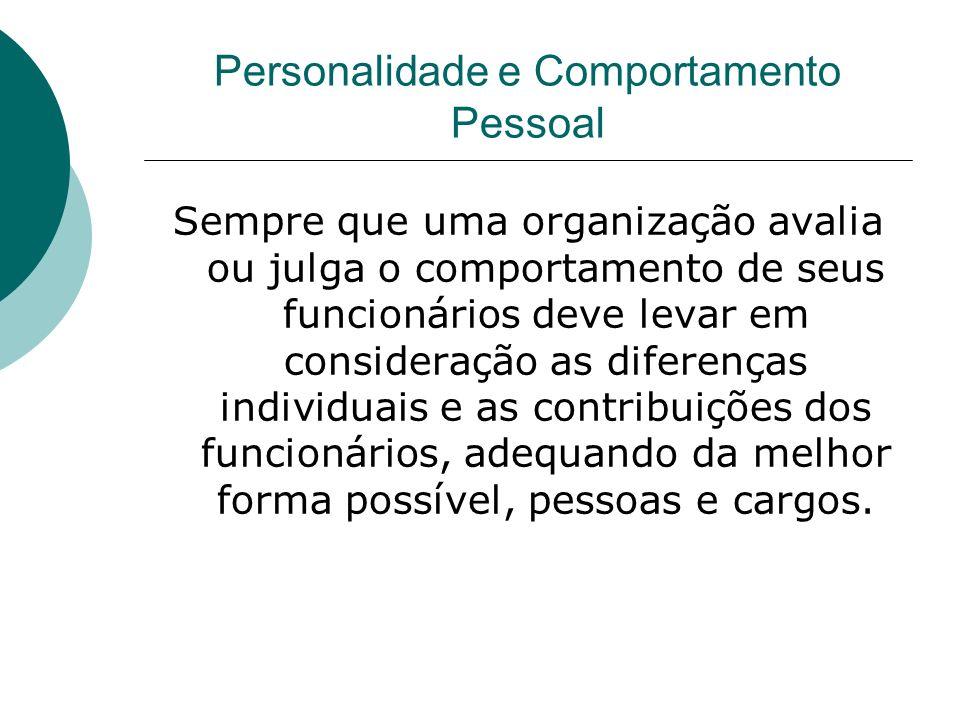 Personalidade e Comportamento Pessoal Sempre que uma organização avalia ou julga o comportamento de seus funcionários deve levar em consideração as di