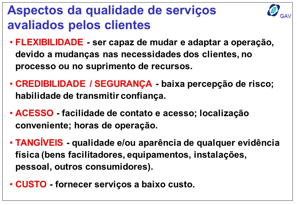 GAV Aspectos da qualidade de serviços avaliados pelos clientes FLEXIBILIDADE - ser capaz de mudar e adaptar a operação, devido a mudanças nas necessid