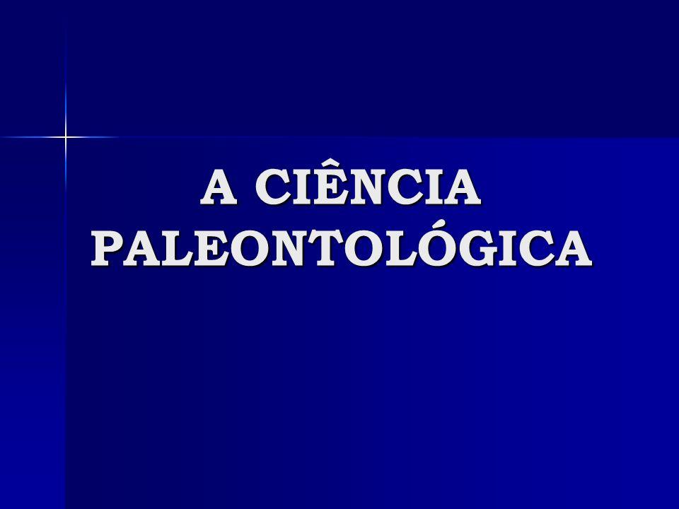 A CIÊNCIA PALEONTOLÓGICA