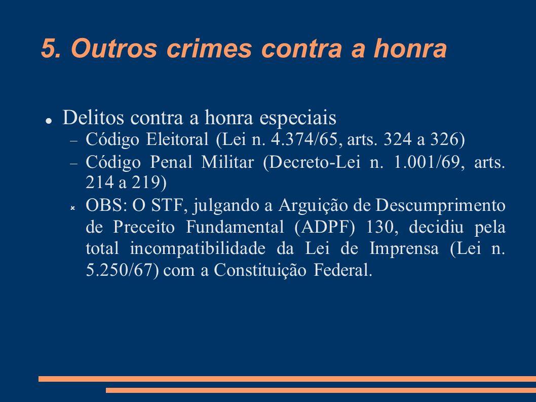 5. Outros crimes contra a honra Delitos contra a honra especiais Código Eleitoral (Lei n. 4.374/65, arts. 324 a 326) Código Penal Militar (Decreto-Lei