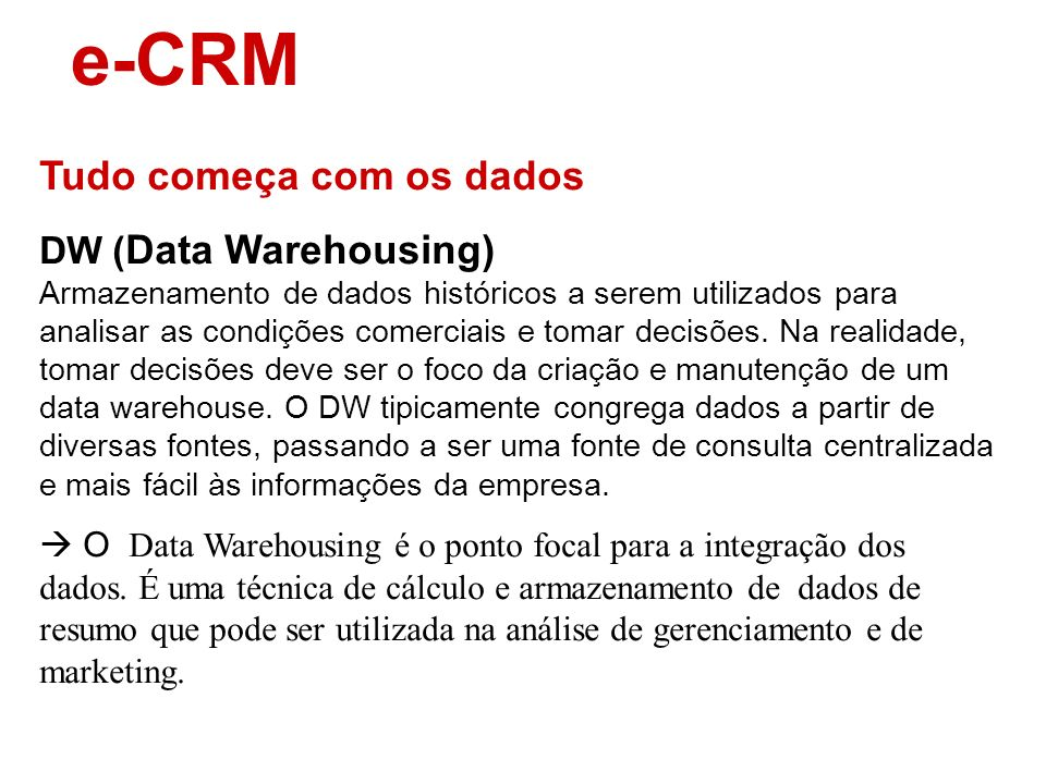 e-CRM Tudo começa com os dados Data Mining Mineração de dados, ou data mining, é o processo de análise de conjuntos de dados que tem por objetivo a de