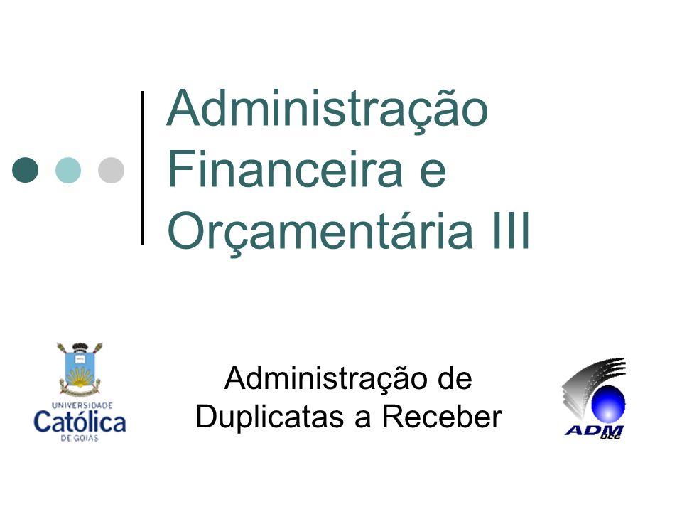 Administração Financeira e Orçamentária III Administração de Duplicatas a Receber