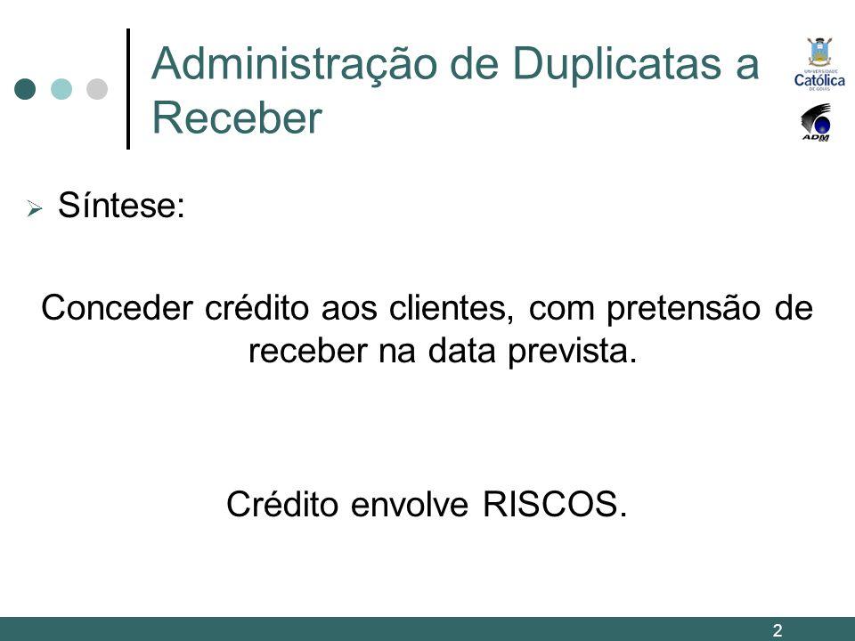 Síntese: Conceder crédito aos clientes, com pretensão de receber na data prevista. Crédito envolve RISCOS. 2