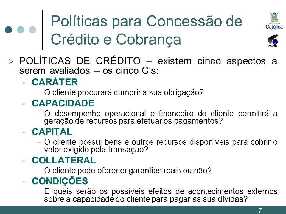 Políticas para Concessão de Crédito e Cobrança POLÍTICAS DE CRÉDITO – existem cinco aspectos a serem avaliados – os cinco Cs: CARÁTER –O cliente procu