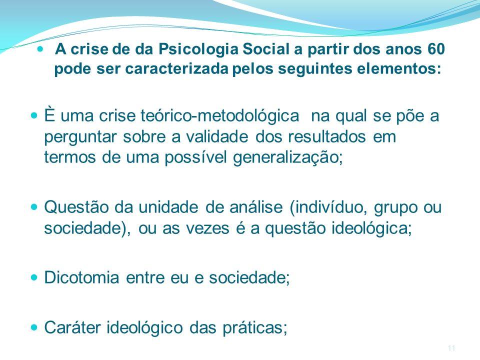 11 A crise de da Psicologia Social a partir dos anos 60 pode ser caracterizada pelos seguintes elementos: È uma crise teórico-metodológica na qual se