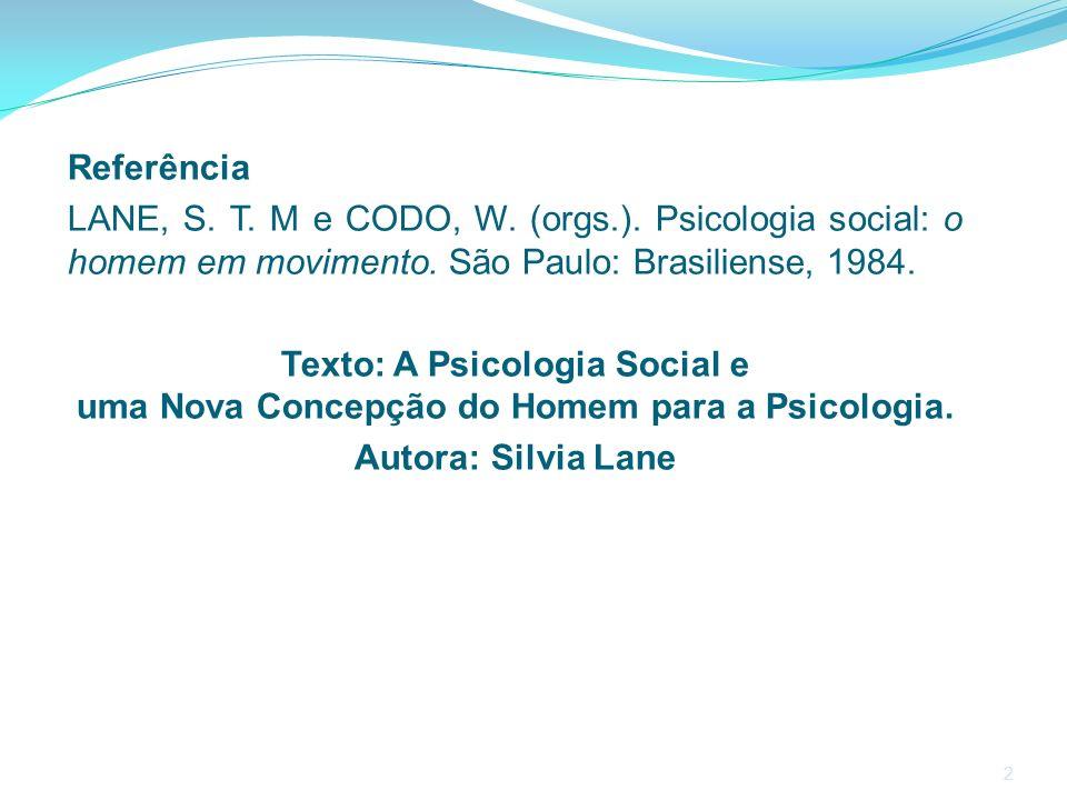 Referência LANE, S. T. M e CODO, W. (orgs.). Psicologia social: o homem em movimento. São Paulo: Brasiliense, 1984. Texto: A Psicologia Social e uma N