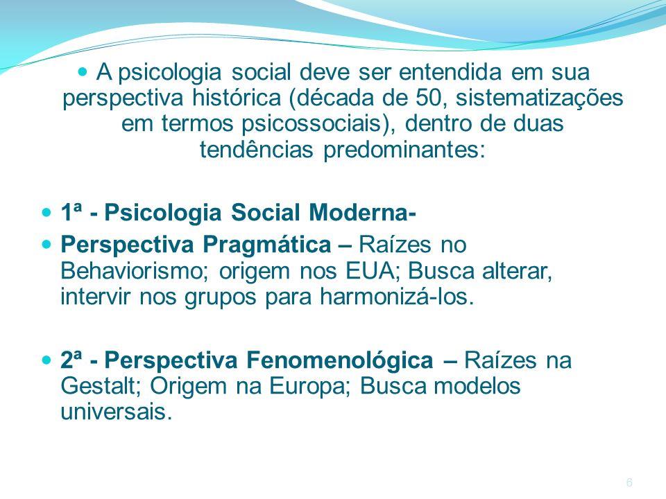 6 A psicologia social deve ser entendida em sua perspectiva histórica (década de 50, sistematizações em termos psicossociais), dentro de duas tendênci