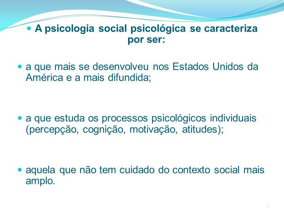 7 A psicologia social psicológica se caracteriza por ser: a que mais se desenvolveu nos Estados Unidos da América e a mais difundida; a que estuda os