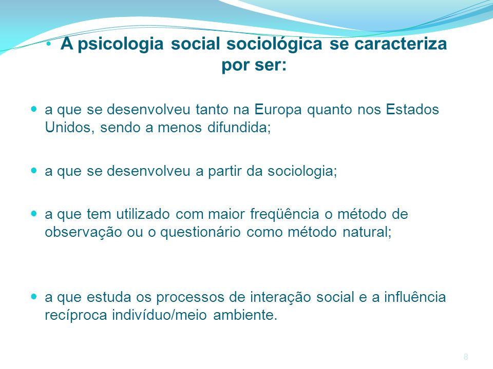 8 A psicologia social sociológica se caracteriza por ser: a que se desenvolveu tanto na Europa quanto nos Estados Unidos, sendo a menos difundida; a q