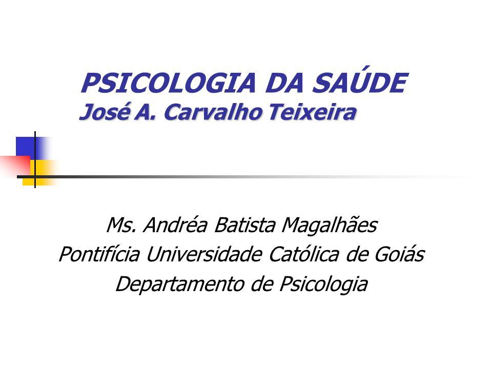 José A. Carvalho Teixeira PSICOLOGIA DA SAÚDE José A. Carvalho Teixeira Ms. Andréa Batista Magalhães Pontifícia Universidade Católica de Goiás Departa