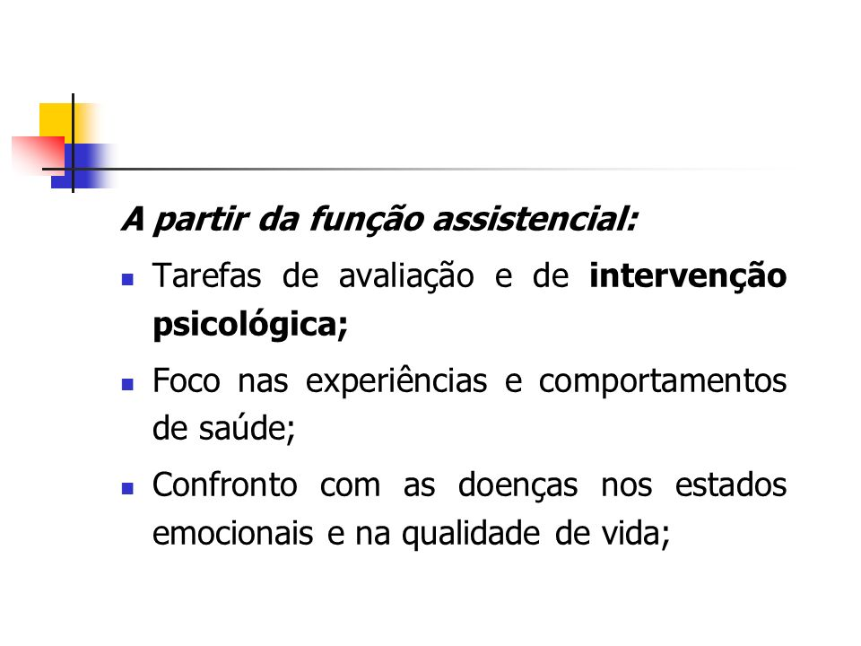A partir da função assistencial: Tarefas de avaliação e de intervenção psicológica; Foco nas experiências e comportamentos de saúde; Confronto com as
