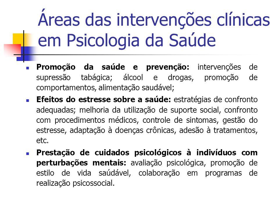 Áreas das intervenções clínicas em Psicologia da Saúde Promoção da saúde e prevenção: intervenções de supressão tabágica; álcool e drogas, promoção de