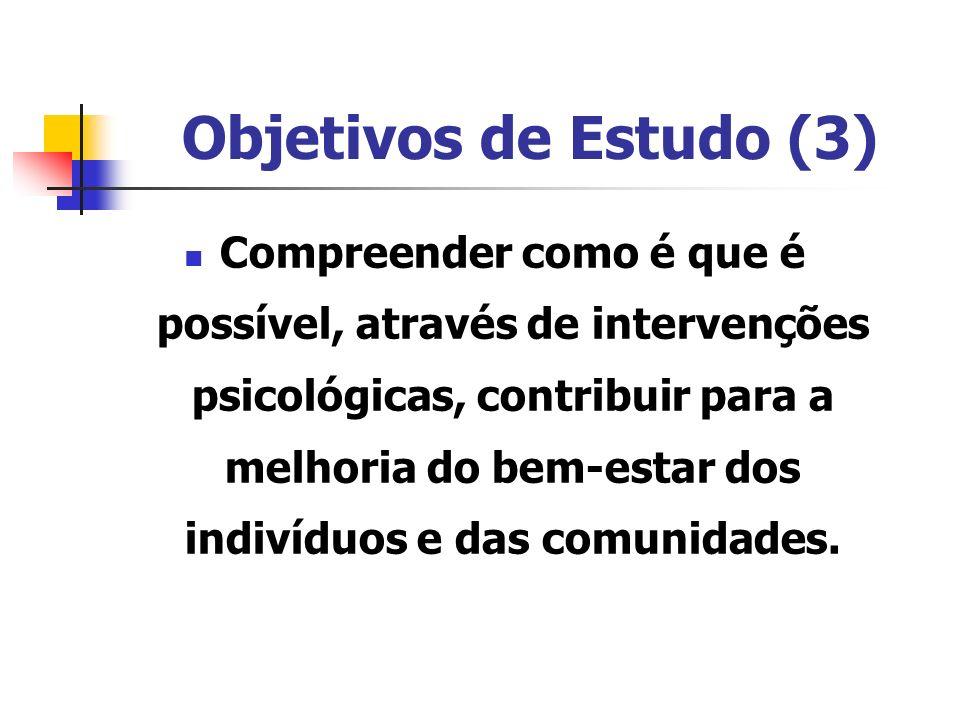 Objetivos de Estudo (3) Compreender como é que é possível, através de intervenções psicológicas, contribuir para a melhoria do bem-estar dos indivíduo