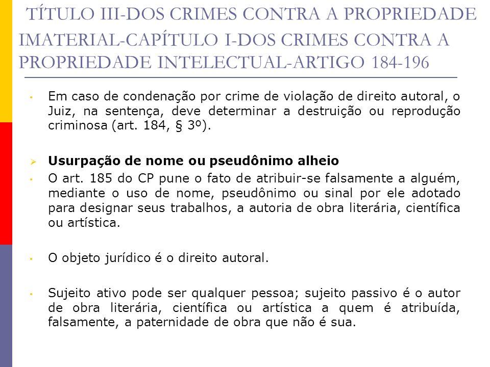 TÍTULO III-DOS CRIMES CONTRA A PROPRIEDADE IMATERIAL-CAPÍTULO I-DOS CRIMES CONTRA A PROPRIEDADE INTELECTUAL-ARTIGO 184-196 Em caso de condenação por c