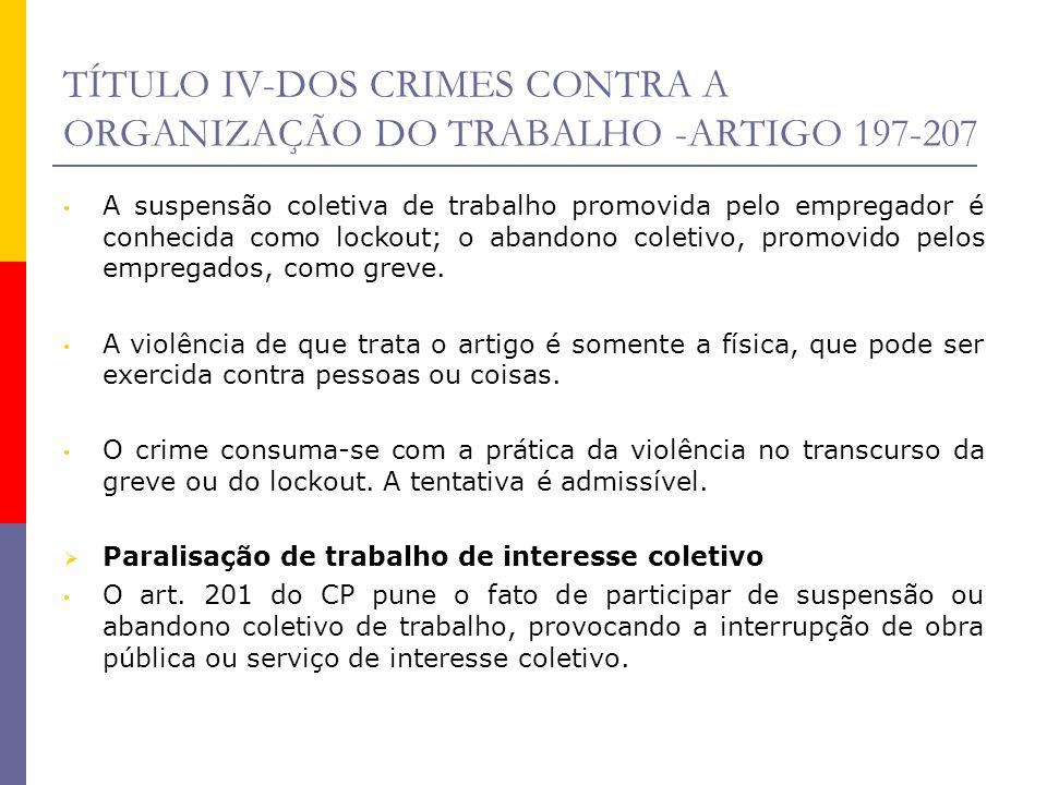 TÍTULO IV-DOS CRIMES CONTRA A ORGANIZAÇÃO DO TRABALHO -ARTIGO 197-207 A suspensão coletiva de trabalho promovida pelo empregador é conhecida como lock