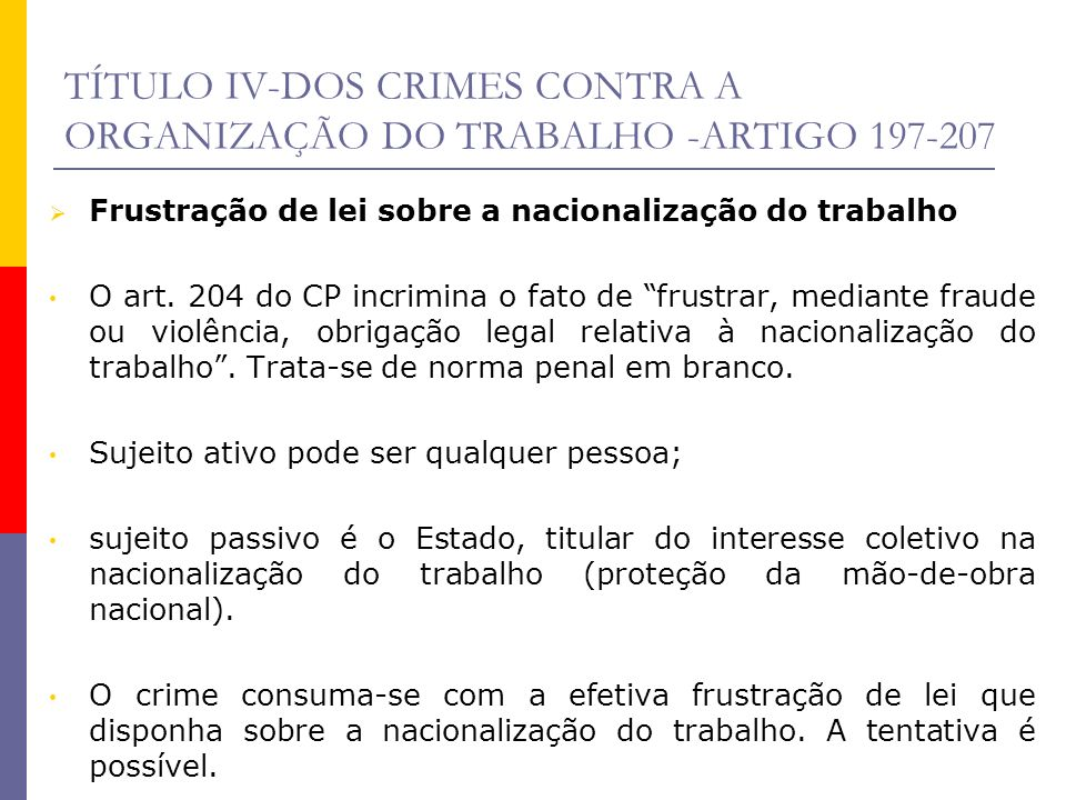 TÍTULO IV-DOS CRIMES CONTRA A ORGANIZAÇÃO DO TRABALHO -ARTIGO 197-207 Frustração de lei sobre a nacionalização do trabalho O art. 204 do CP incrimina