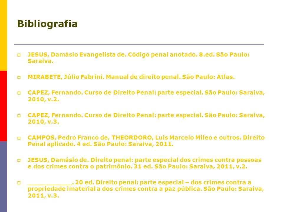 Bibliografia JESUS, Damásio Evangelista de. Código penal anotado. 8.ed. São Paulo: Saraiva. MIRABETE, Júlio Fabrini. Manual de direito penal. São Paul