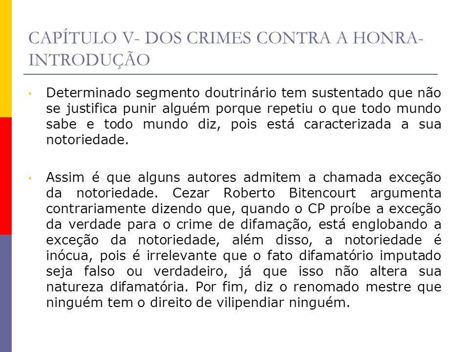 CAPÍTULO V- DOS CRIMES CONTRA A HONRA- INTRODUÇÃO Determinado segmento doutrinário tem sustentado que não se justifica punir alguém porque repetiu o q