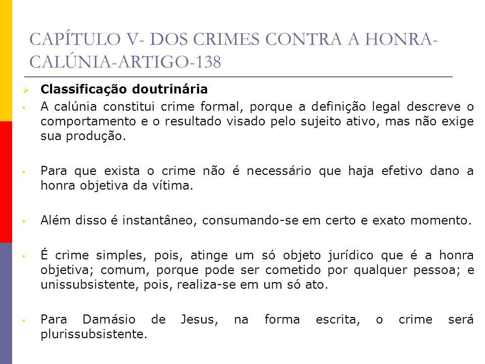 CAPÍTULO V- DOS CRIMES CONTRA A HONRA- CALÚNIA-ARTIGO-138 Classificação doutrinária A calúnia constitui crime formal, porque a definição legal descrev