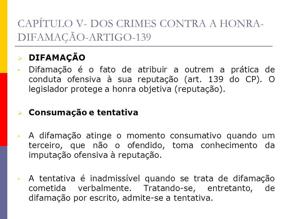 CAPÍTULO V- DOS CRIMES CONTRA A HONRA- DIFAMAÇÃO-ARTIGO-139 DIFAMAÇÃO Difamação é o fato de atribuir a outrem a prática de conduta ofensiva à sua repu