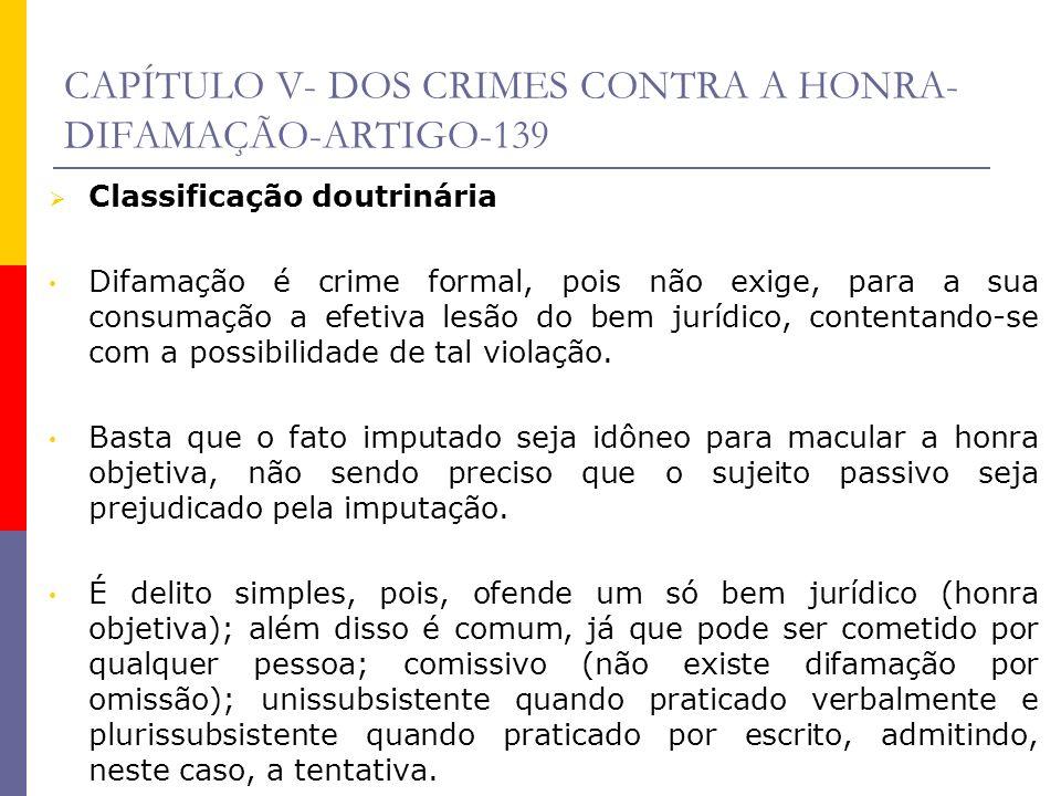CAPÍTULO V- DOS CRIMES CONTRA A HONRA- DIFAMAÇÃO-ARTIGO-139 Classificação doutrinária Difamação é crime formal, pois não exige, para a sua consumação