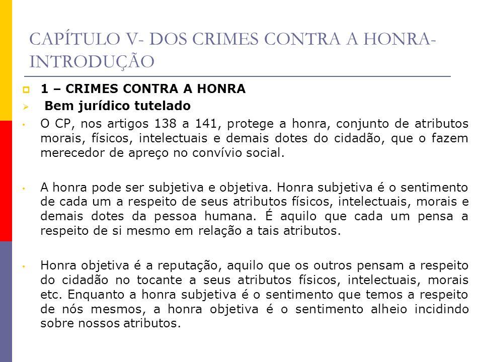 CAPÍTULO V- DOS CRIMES CONTRA A HONRA- INTRODUÇÃO 1 – CRIMES CONTRA A HONRA Bem jurídico tutelado O CP, nos artigos 138 a 141, protege a honra, conjun