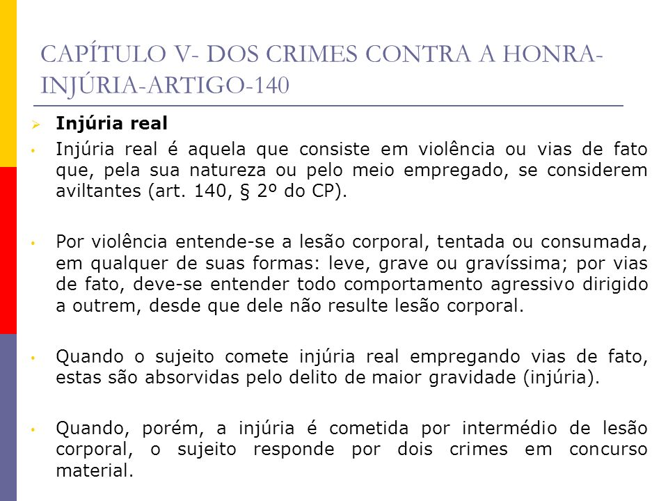 CAPÍTULO V- DOS CRIMES CONTRA A HONRA- INJÚRIA-ARTIGO-140 Injúria real Injúria real é aquela que consiste em violência ou vias de fato que, pela sua n