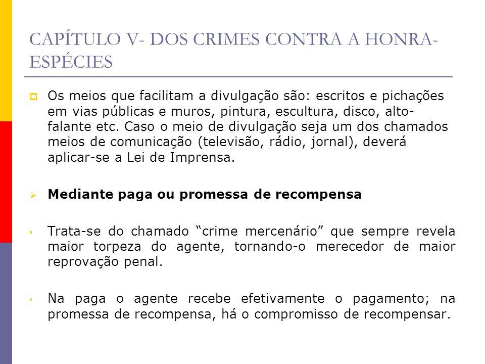 CAPÍTULO V- DOS CRIMES CONTRA A HONRA- ESPÉCIES Os meios que facilitam a divulgação são: escritos e pichações em vias públicas e muros, pintura, escul