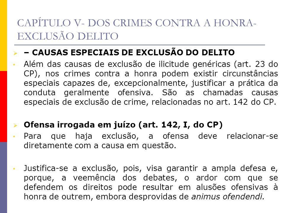 CAPÍTULO V- DOS CRIMES CONTRA A HONRA- EXCLUSÃO DELITO – CAUSAS ESPECIAIS DE EXCLUSÃO DO DELITO Além das causas de exclusão de ilicitude genéricas (ar