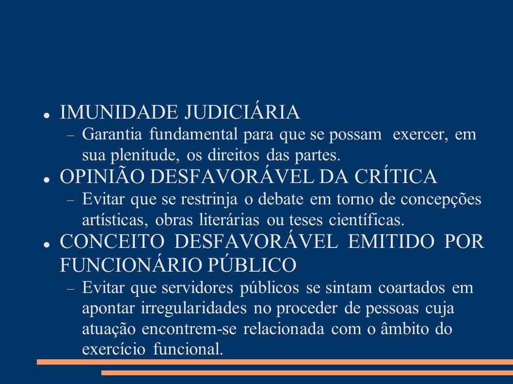 IMUNIDADE JUDICIÁRIA Garantia fundamental para que se possam exercer, em sua plenitude, os direitos das partes. OPINIÃO DESFAVORÁVEL DA CRÍTICA Evitar
