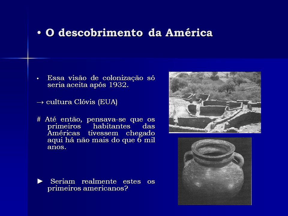 Essa visão de colonização só seria aceita após 1932. Essa visão de colonização só seria aceita após 1932. cultura Clóvis (EUA) cultura Clóvis (EUA) #