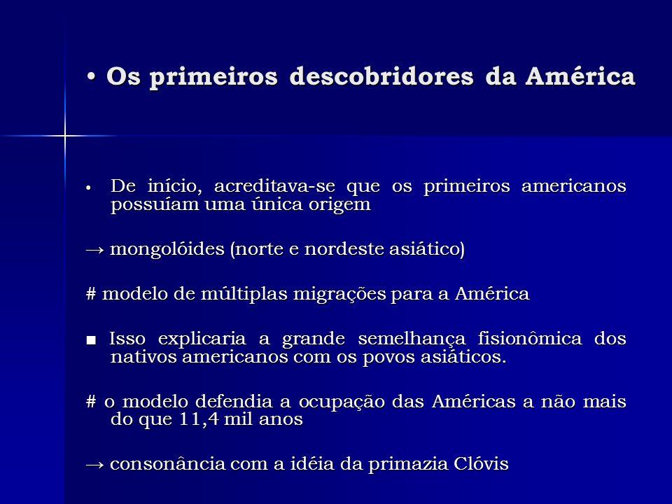 Os primeiros descobridores da América Os primeiros descobridores da América De início, acreditava-se que os primeiros americanos possuíam uma única or