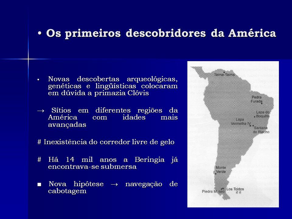 Novas descobertas arqueológicas, genéticas e lingüísticas colocaram em dúvida a primazia Clóvis Novas descobertas arqueológicas, genéticas e lingüísti