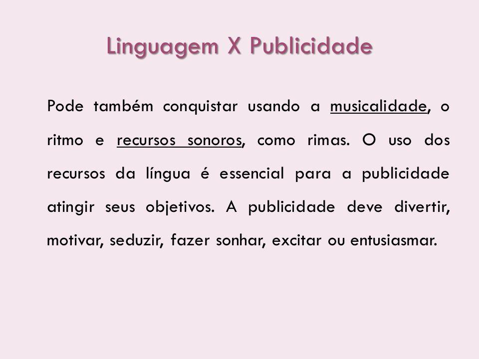 Linguagem X Publicidade Pode também conquistar usando a musicalidade, o ritmo e recursos sonoros, como rimas. O uso dos recursos da língua é essencial