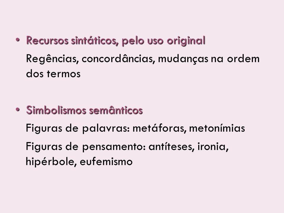 Recursos sintáticos, pelo uso original Recursos sintáticos, pelo uso original Regências, concordâncias, mudanças na ordem dos termos Simbolismos semân