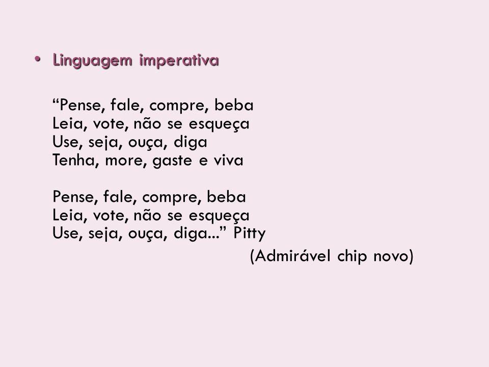 Linguagem imperativa Linguagem imperativa Pense, fale, compre, beba Leia, vote, não se esqueça Use, seja, ouça, diga Tenha, more, gaste e viva Pense,