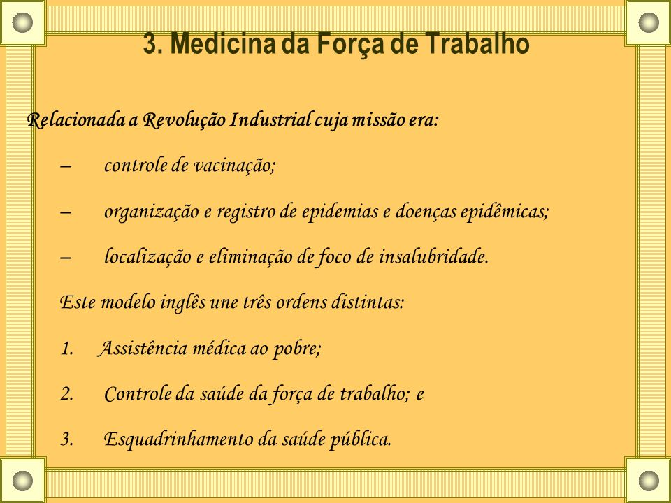 3. Medicina da Força de Trabalho Relacionada a Revolução Industrial cuja missão era: – controle de vacinação; – organização e registro de epidemias e