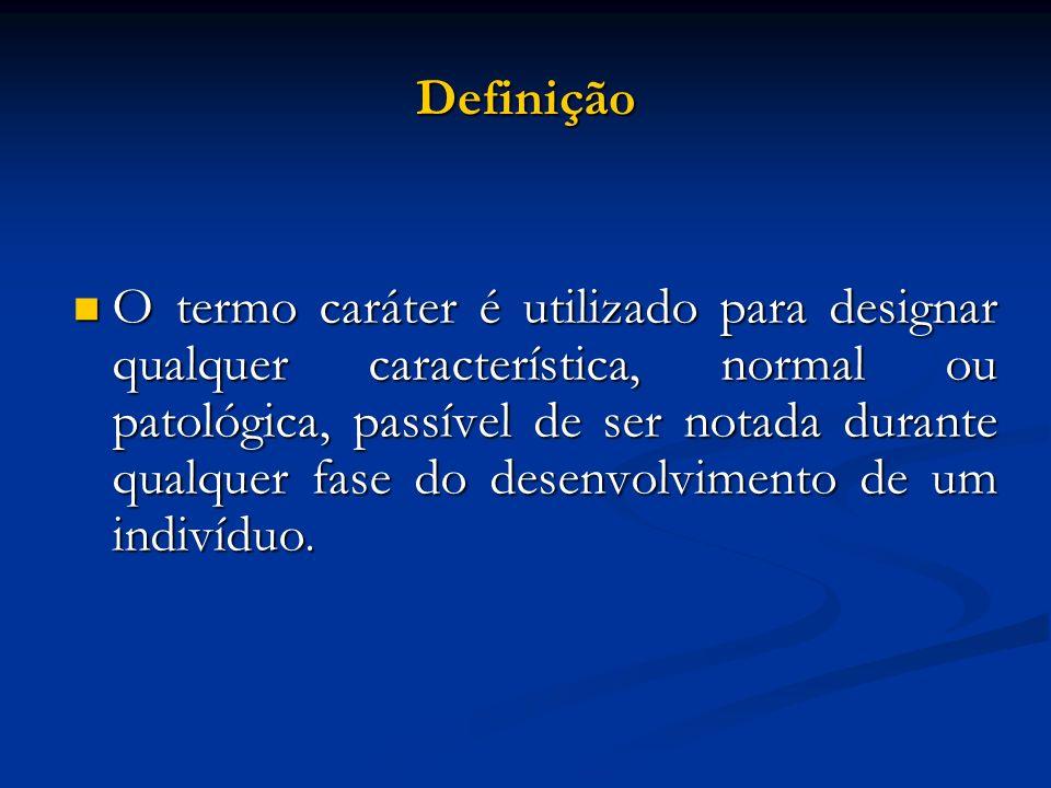 Definição O termo caráter é utilizado para designar qualquer característica, normal ou patológica, passível de ser notada durante qualquer fase do des