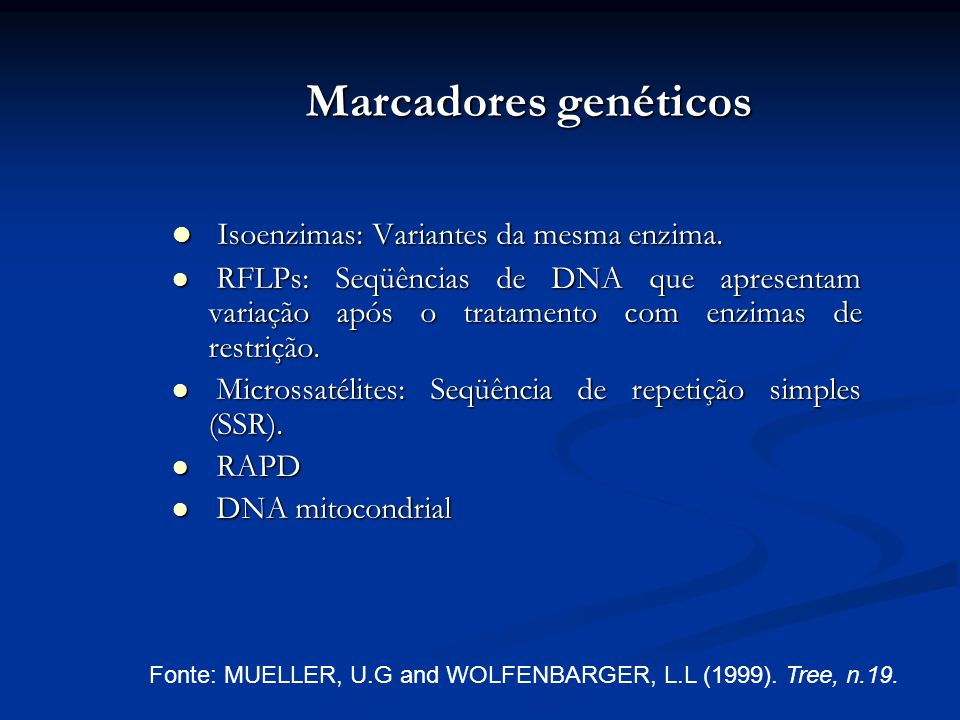 Marcadores genéticos Isoenzimas: Variantes da mesma enzima. Isoenzimas: Variantes da mesma enzima. RFLPs: Seqüências de DNA que apresentam variação ap