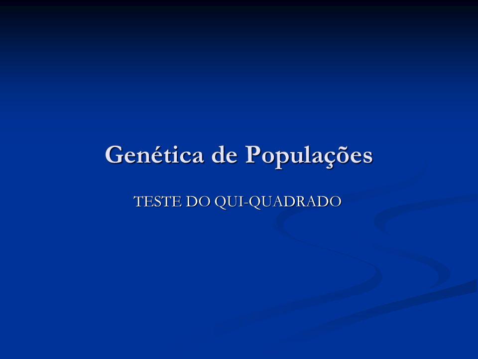 Genética de Populações TESTE DO QUI-QUADRADO