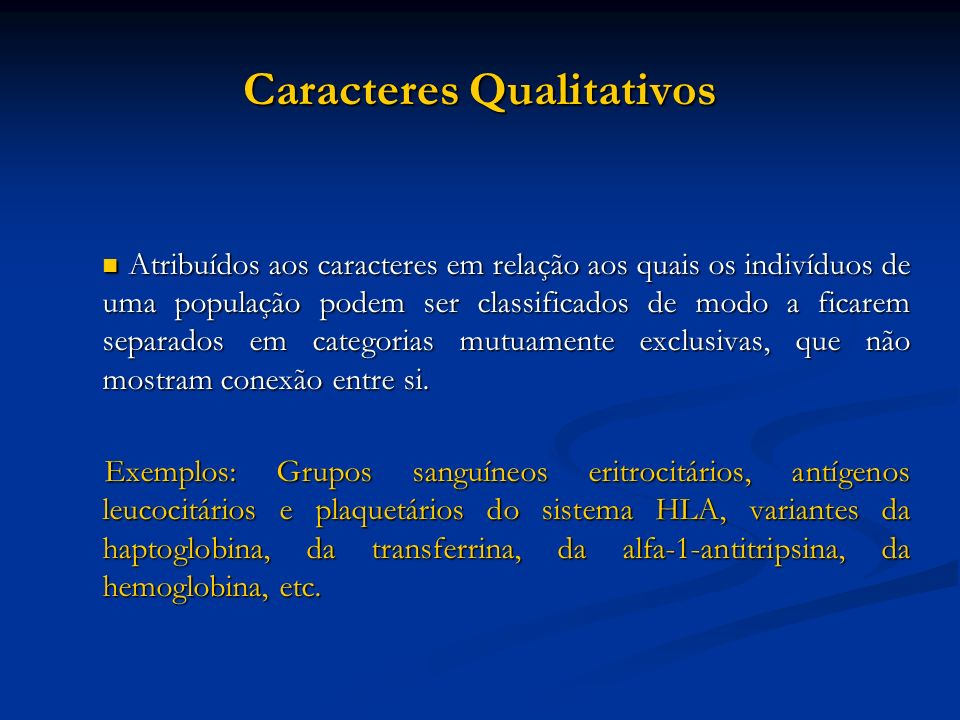 Caracteres Qualitativos Atribuídos aos caracteres em relação aos quais os indivíduos de uma população podem ser classificados de modo a ficarem separa