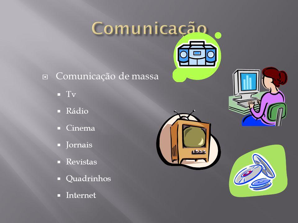 Comunicação de massa Tv Rádio Cinema Jornais Revistas Quadrinhos Internet