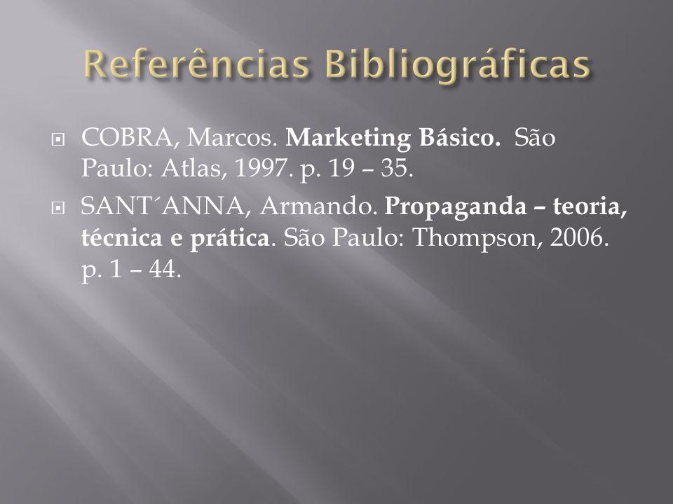 COBRA, Marcos. Marketing Básico. São Paulo: Atlas, 1997. p. 19 – 35. SANT´ANNA, Armando. Propaganda – teoria, técnica e prática. São Paulo: Thompson,