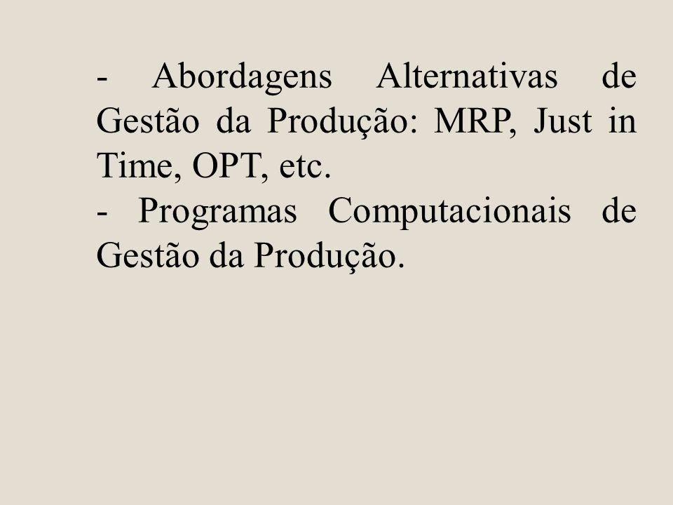 - Abordagens Alternativas de Gestão da Produção: MRP, Just in Time, OPT, etc. - Programas Computacionais de Gestão da Produção.