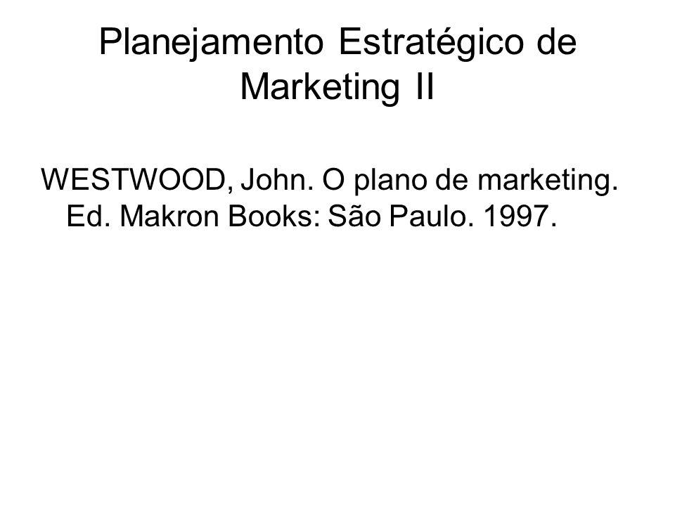Planejamento Estratégico de Marketing II WESTWOOD, John. O plano de marketing. Ed. Makron Books: São Paulo. 1997.
