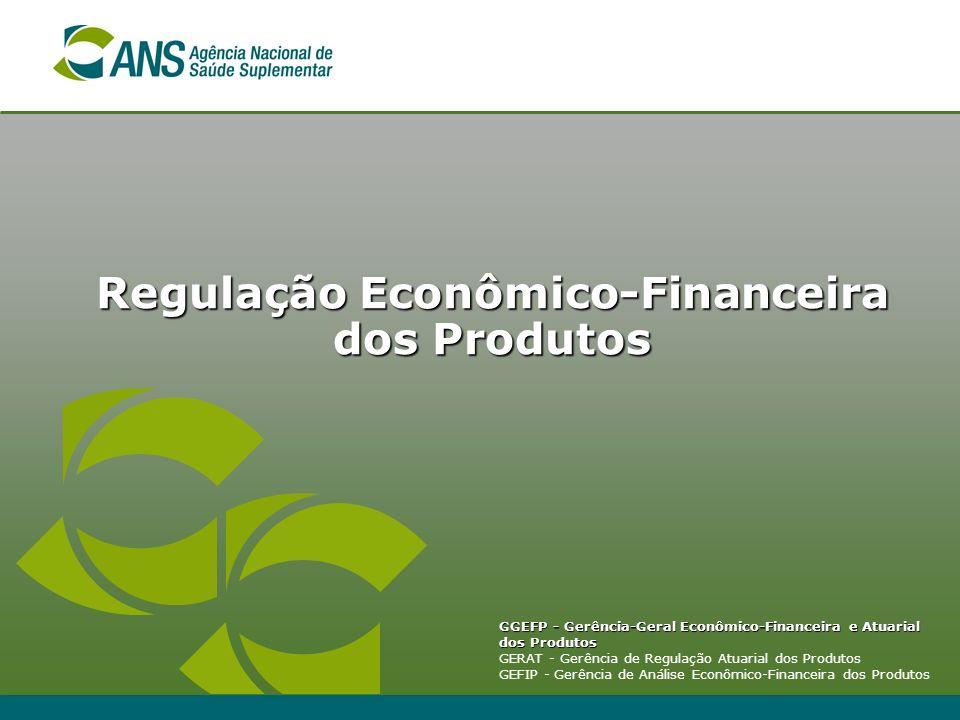 Regulação Econômico-Financeira dos Produtos GGEFP - Gerência-Geral Econômico-Financeira e Atuarial dos Produtos GERAT - Gerência de Regulação Atuarial