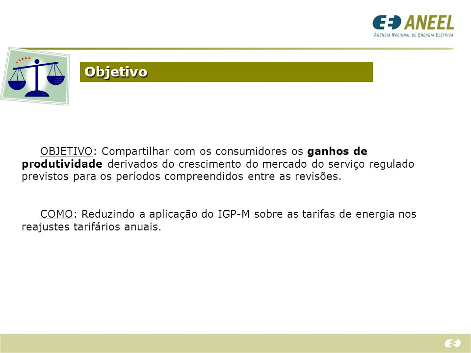 Objetivo OBJETIVO: Compartilhar com os consumidores os ganhos de produtividade derivados do crescimento do mercado do serviço regulado previstos para